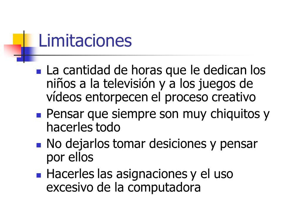 Limitaciones La cantidad de horas que le dedican los niños a la televisión y a los juegos de vídeos entorpecen el proceso creativo Pensar que siempre