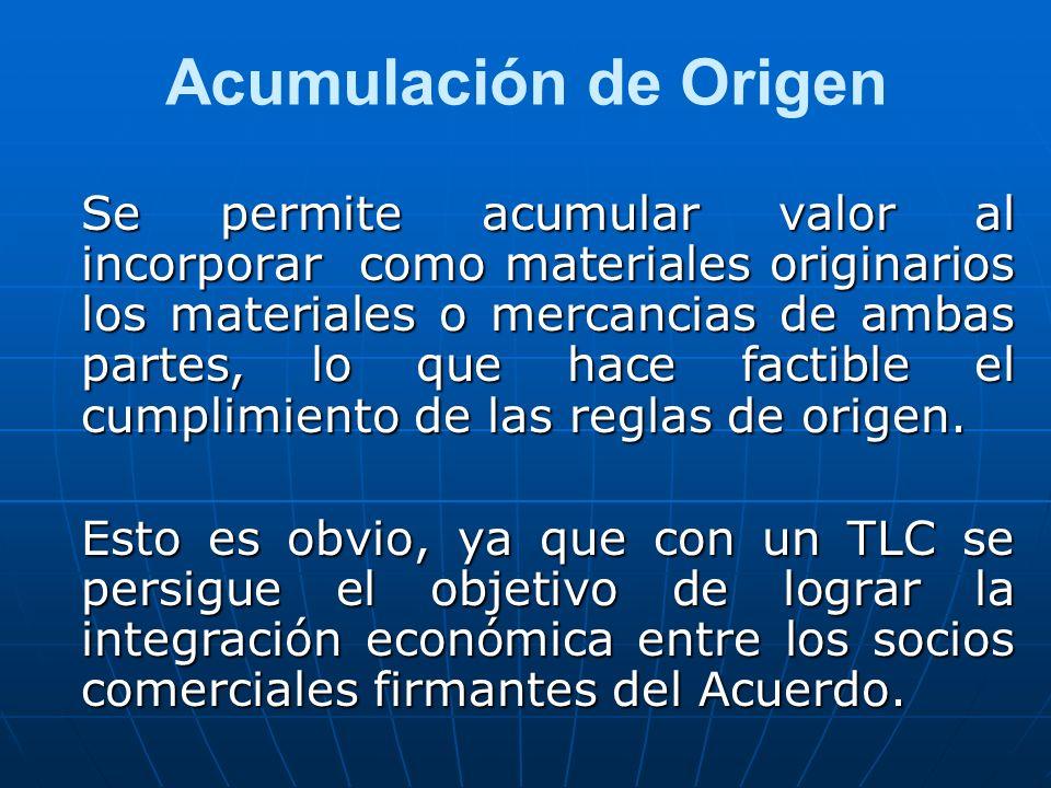 Acumulación de Origen Se permite acumular valor al incorporar como materiales originarios los materiales o mercancias de ambas partes, lo que hace fac