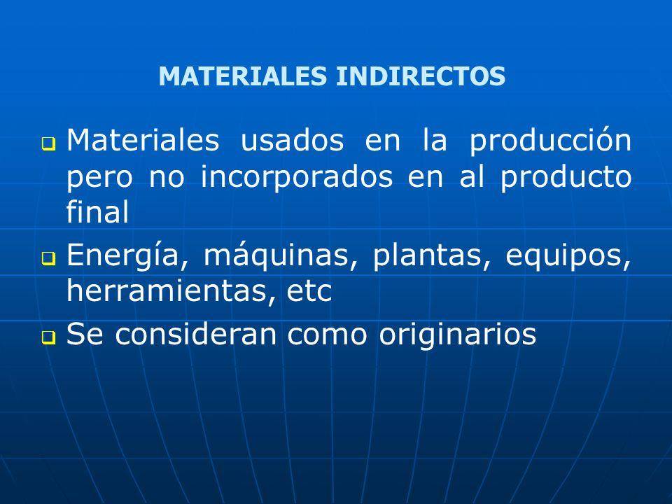 Materiales usados en la producción pero no incorporados en al producto final Energía, máquinas, plantas, equipos, herramientas, etc Se consideran como