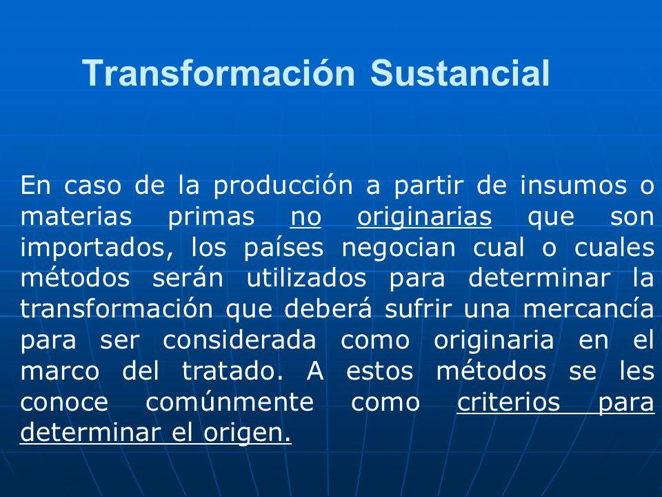 Transformación Sustancial En caso de la producción a partir de insumos o materias primas no originarias que son importados, los países negocian cual o