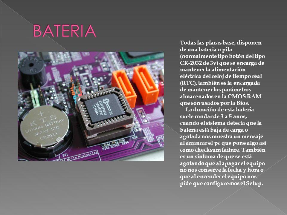 Todas las placas base, disponen de una bateria o pila (normalmente tipo botón del tipo CR-2032 de 3v) que se encarga de mantener la alimentación eléct