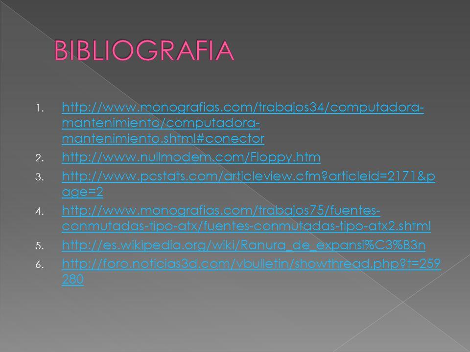 1. http://www.monografias.com/trabajos34/computadora- mantenimiento/computadora- mantenimiento.shtml#conector http://www.monografias.com/trabajos34/co
