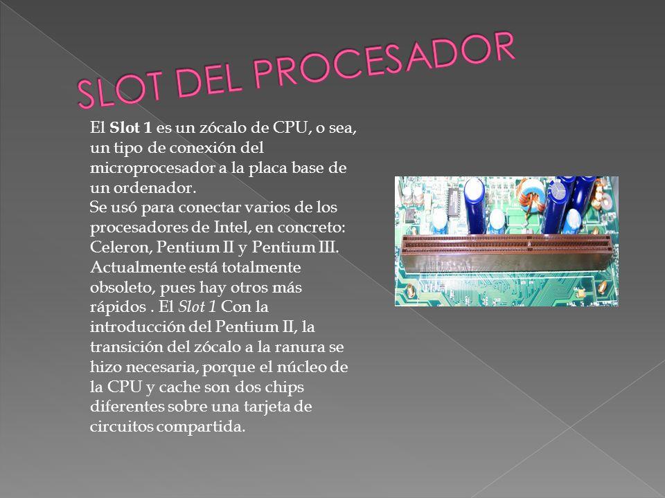 El Slot 1 es un zócalo de CPU, o sea, un tipo de conexión del microprocesador a la placa base de un ordenador. Se usó para conectar varios de los proc