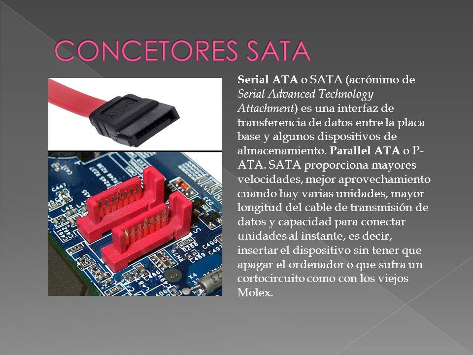 Serial ATA o SATA (acrónimo de Serial Advanced Technology Attachment ) es una interfaz de transferencia de datos entre la placa base y algunos disposi