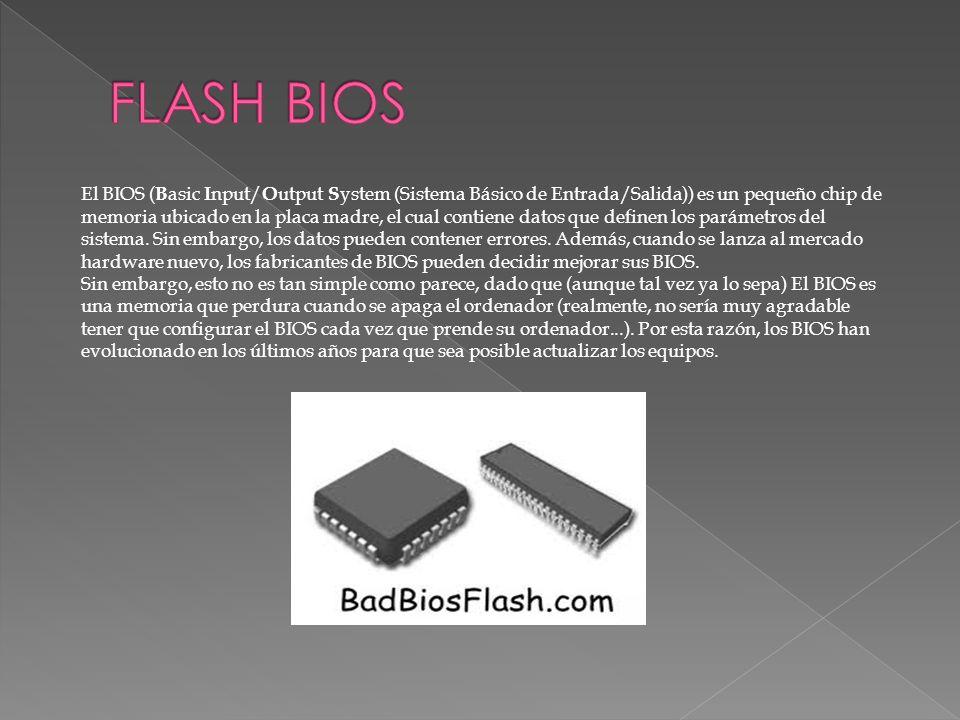 El BIOS ( B asic I nput/ O utput S ystem (Sistema Básico de Entrada/Salida)) es un pequeño chip de memoria ubicado en la placa madre, el cual contiene