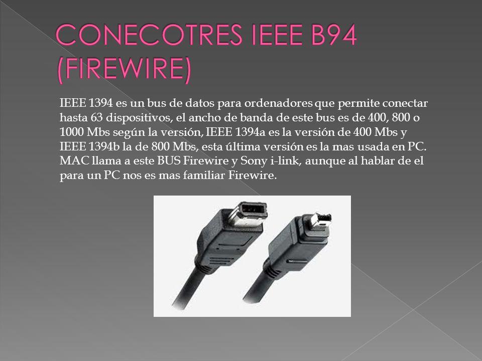 IEEE 1394 es un bus de datos para ordenadores que permite conectar hasta 63 dispositivos, el ancho de banda de este bus es de 400, 800 o 1000 Mbs segú