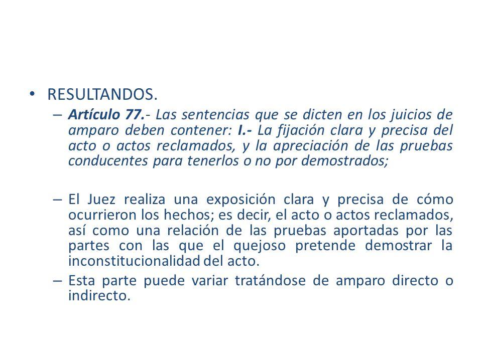 RESULTANDOS. – Artículo 77.- Las sentencias que se dicten en los juicios de amparo deben contener: I.- La fijación clara y precisa del acto o actos re