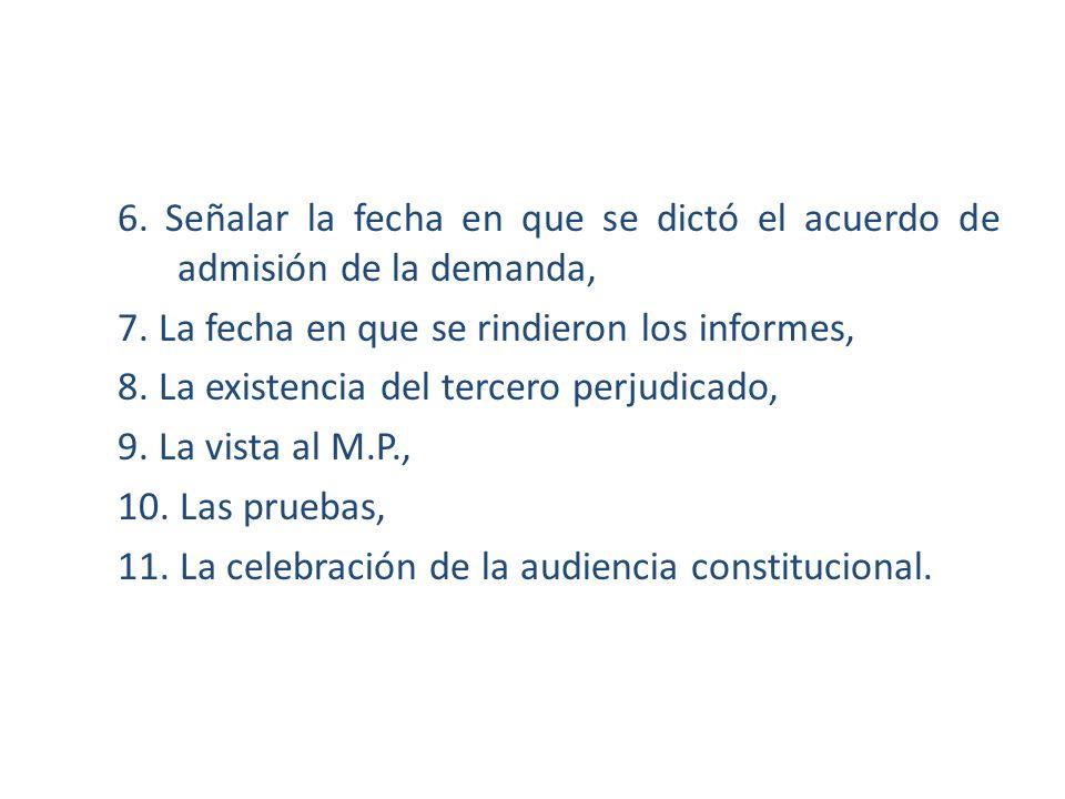 6. Señalar la fecha en que se dictó el acuerdo de admisión de la demanda, 7. La fecha en que se rindieron los informes, 8. La existencia del tercero p
