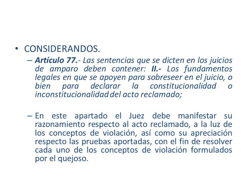 CONSIDERANDOS. – Artículo 77.- Las sentencias que se dicten en los juicios de amparo deben contener: II.- Los fundamentos legales en que se apoyen par