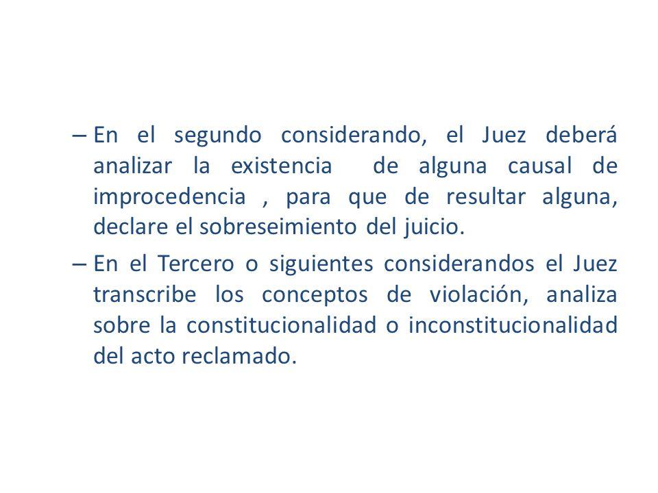 – En el segundo considerando, el Juez deberá analizar la existencia de alguna causal de improcedencia, para que de resultar alguna, declare el sobrese