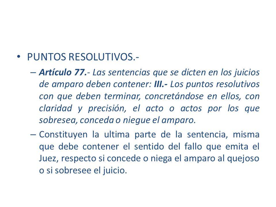 PUNTOS RESOLUTIVOS.- – Artículo 77.- Las sentencias que se dicten en los juicios de amparo deben contener: III.- Los puntos resolutivos con que deben