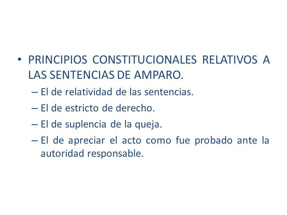 PRINCIPIOS CONSTITUCIONALES RELATIVOS A LAS SENTENCIAS DE AMPARO. – El de relatividad de las sentencias. – El de estricto de derecho. – El de suplenci