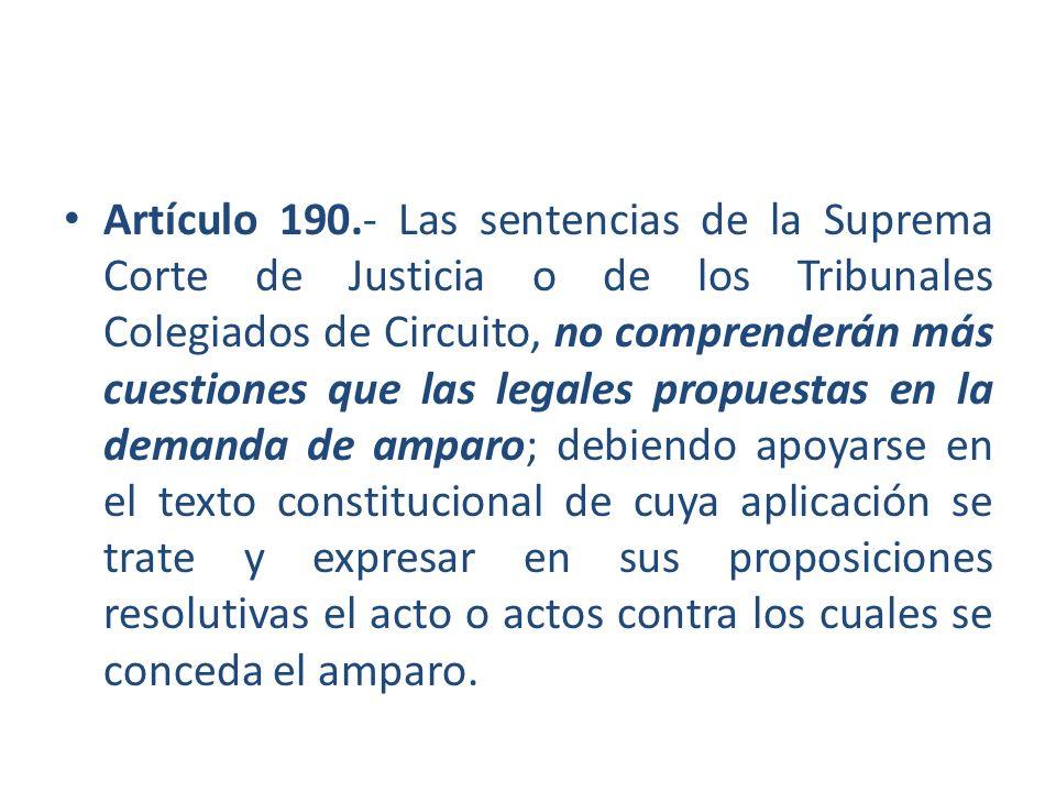 Artículo 190.- Las sentencias de la Suprema Corte de Justicia o de los Tribunales Colegiados de Circuito, no comprenderán más cuestiones que las legal