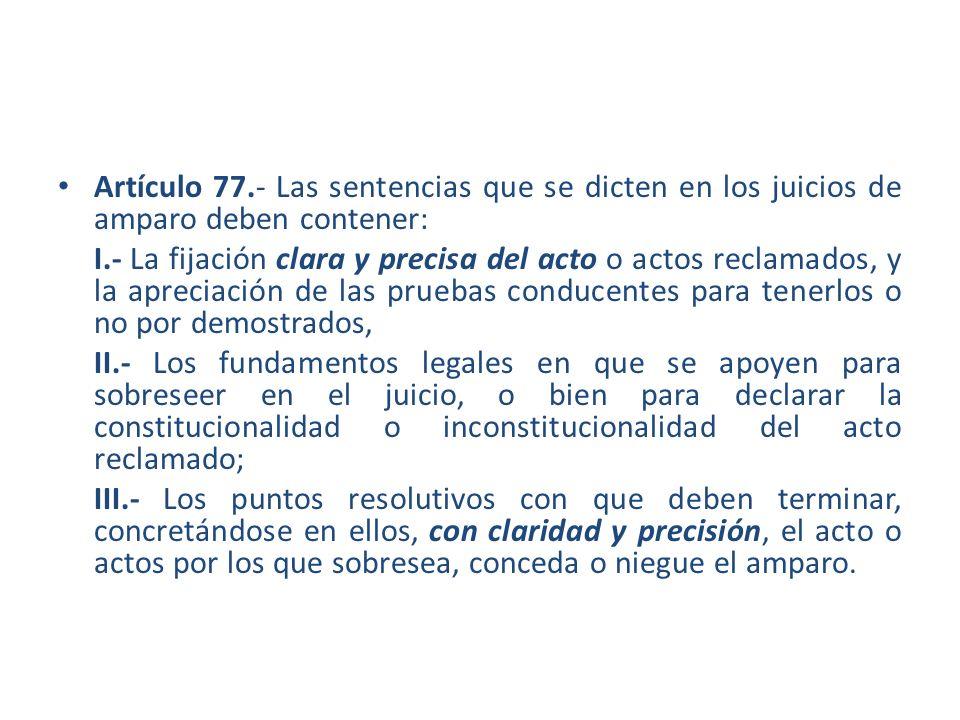 Artículo 77.- Las sentencias que se dicten en los juicios de amparo deben contener: I.- La fijación clara y precisa del acto o actos reclamados, y la