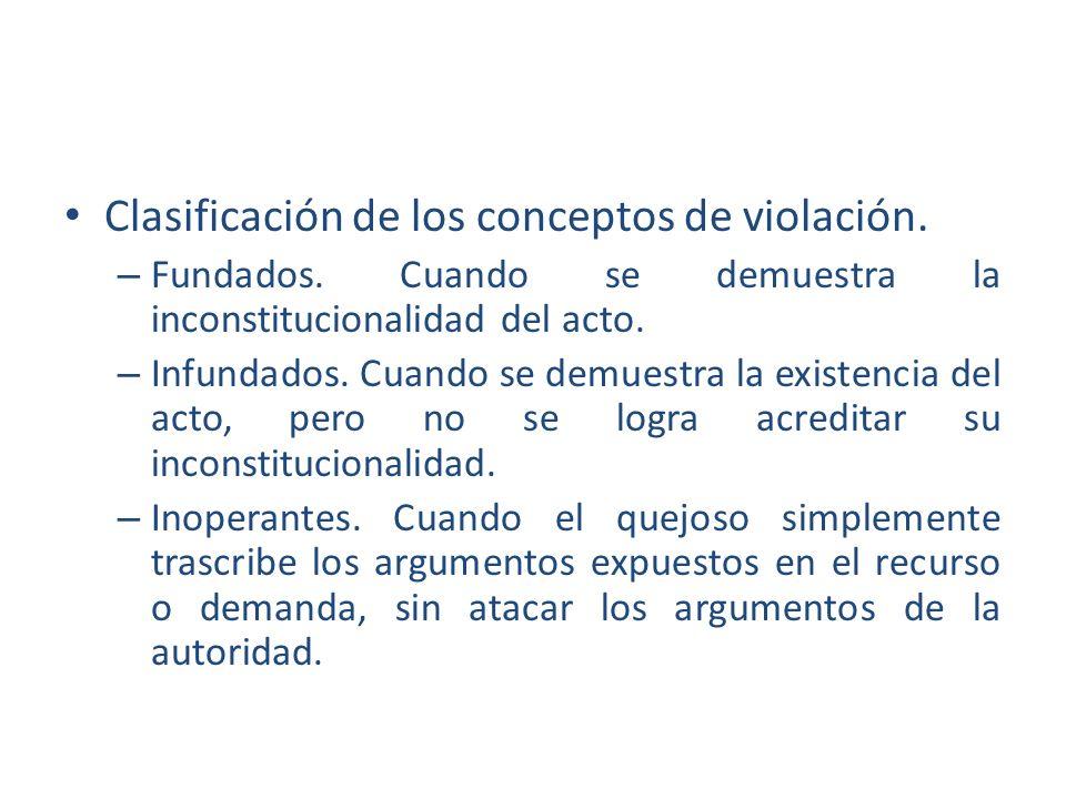 Clasificación de los conceptos de violación. – Fundados. Cuando se demuestra la inconstitucionalidad del acto. – Infundados. Cuando se demuestra la ex
