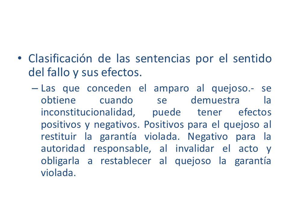 Clasificación de las sentencias por el sentido del fallo y sus efectos. – Las que conceden el amparo al quejoso.- se obtiene cuando se demuestra la in