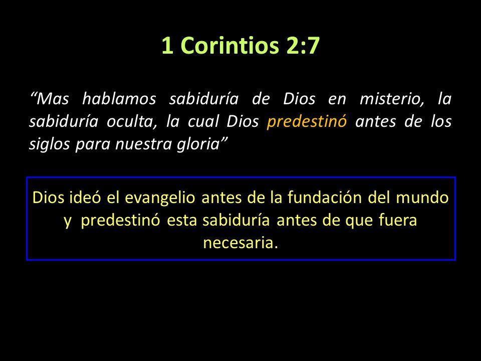 1 Corintios 2:7 Mas hablamos sabiduría de Dios en misterio, la sabiduría oculta, la cual Dios predestinó antes de los siglos para nuestra gloria Dios