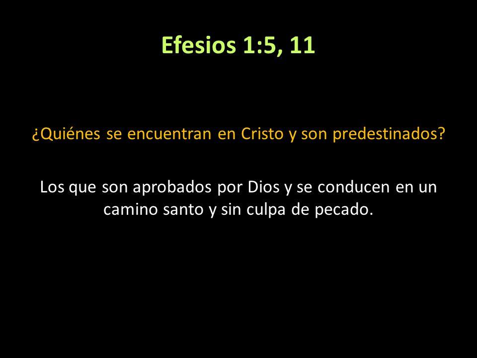 Efesios 1:5, 11 ¿Quiénes se encuentran en Cristo y son predestinados? Los que son aprobados por Dios y se conducen en un camino santo y sin culpa de p