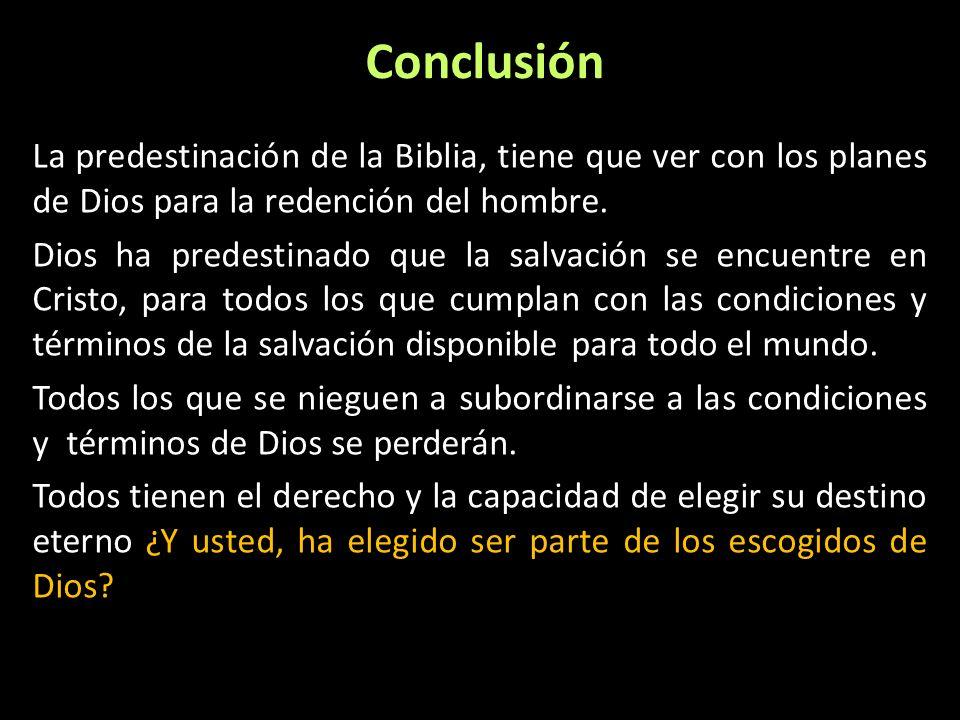 Conclusión La predestinación de la Biblia, tiene que ver con los planes de Dios para la redención del hombre. Dios ha predestinado que la salvación se