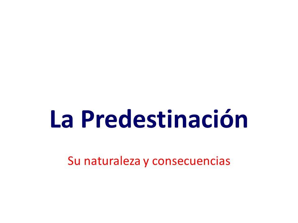 La Predestinación Su naturaleza y consecuencias