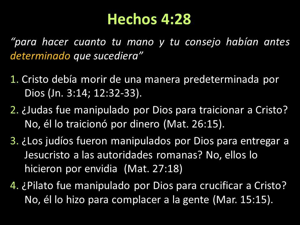 Hechos 4:28 para hacer cuanto tu mano y tu consejo habían antes determinado que sucediera 1. Cristo debía morir de una manera predeterminada por Dios