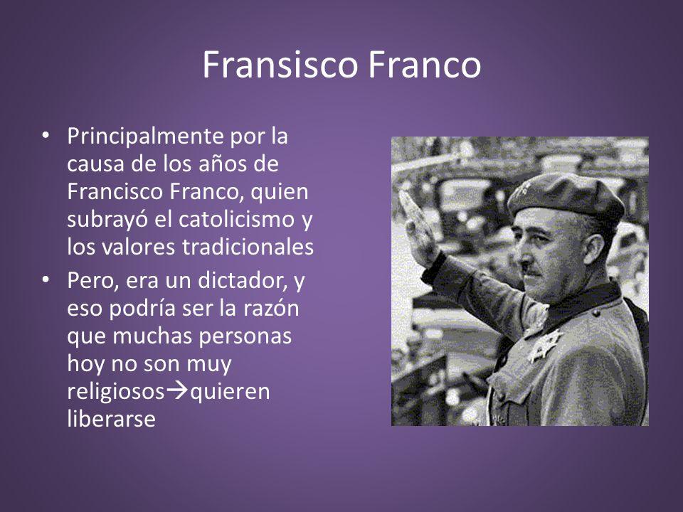 Fransisco Franco Principalmente por la causa de los años de Francisco Franco, quien subrayó el catolicismo y los valores tradicionales Pero, era un di