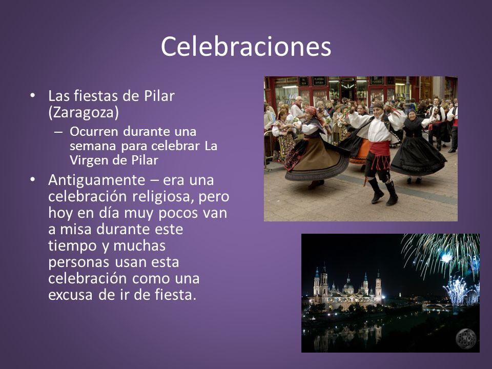 Celebraciones Las fiestas de Pilar (Zaragoza) – Ocurren durante una semana para celebrar La Virgen de Pilar Antiguamente – era una celebración religio