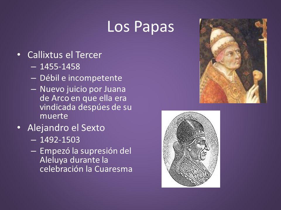 Los Papas Callixtus el Tercer – 1455-1458 – Débil e incompetente – Nuevo juicio por Juana de Arco en que ella era vindicada despúes de su muerte Aleja