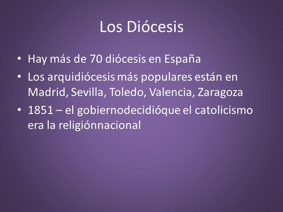 Los Diócesis Hay más de 70 diócesis en España Los arquidiócesis más populares están en Madrid, Sevilla, Toledo, Valencia, Zaragoza 1851 – el gobiernod