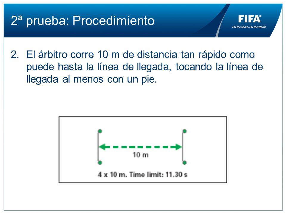 2ª prueba: Procedimiento 2.El árbitro corre 10 m de distancia tan rápido como puede hasta la línea de llegada, tocando la línea de llegada al menos co