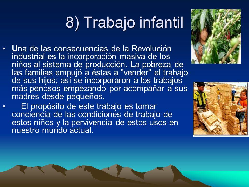 8) Trabajo infantil Una de las consecuencias de la Revolución industrial es la incorporación masiva de los niños al sistema de producción. La pobreza