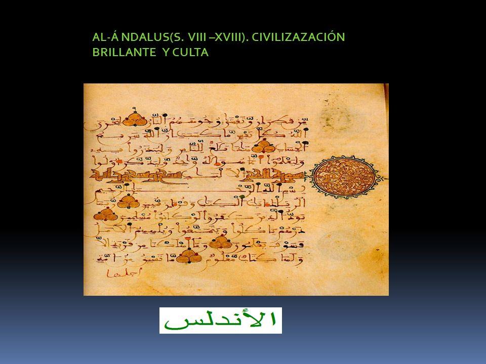 AL-Á NDALUS(S. VIII –XVIII). CIVILIZAZACIÓN BRILLANTE Y CULTA