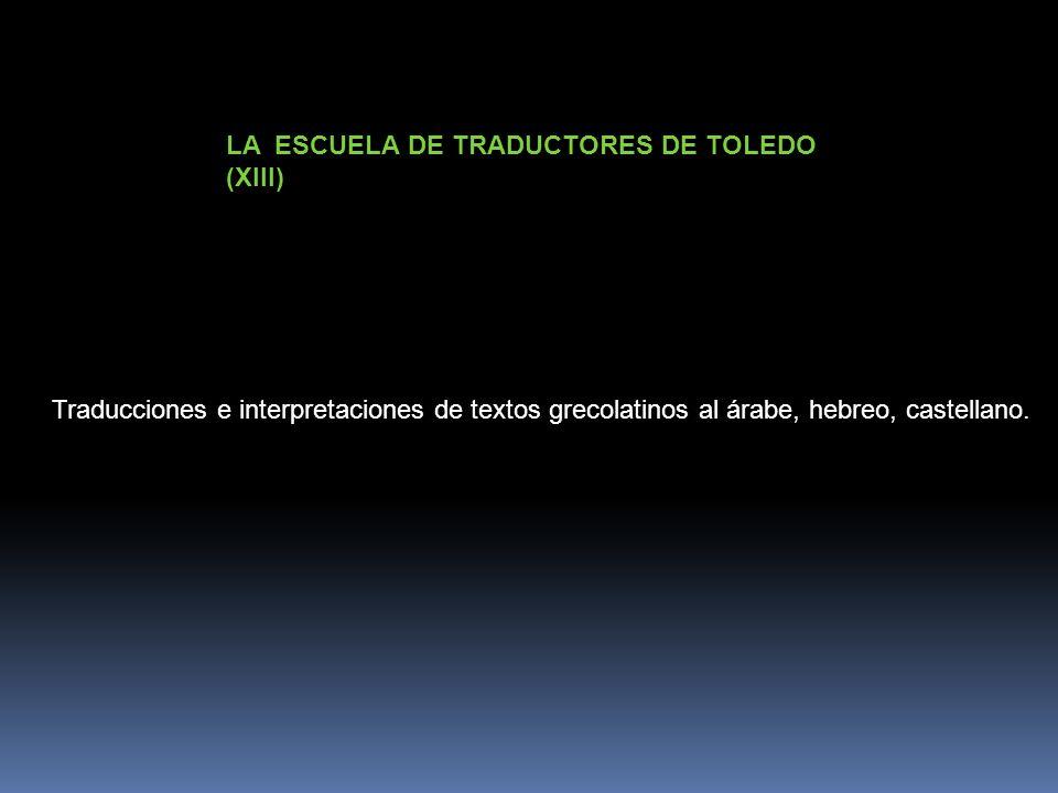 LA ESCUELA DE TRADUCTORES DE TOLEDO (XIII) Traducciones e interpretaciones de textos grecolatinos al árabe, hebreo, castellano.