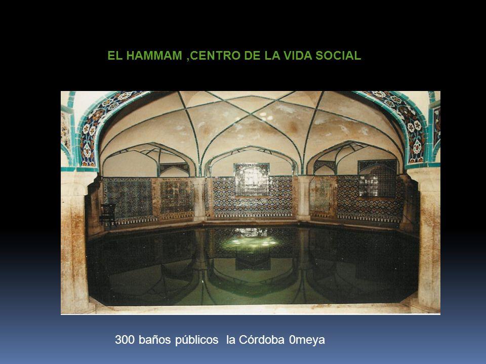 EL HAMMAM,CENTRO DE LA VIDA SOCIAL 300 baños públicos la Córdoba 0meya