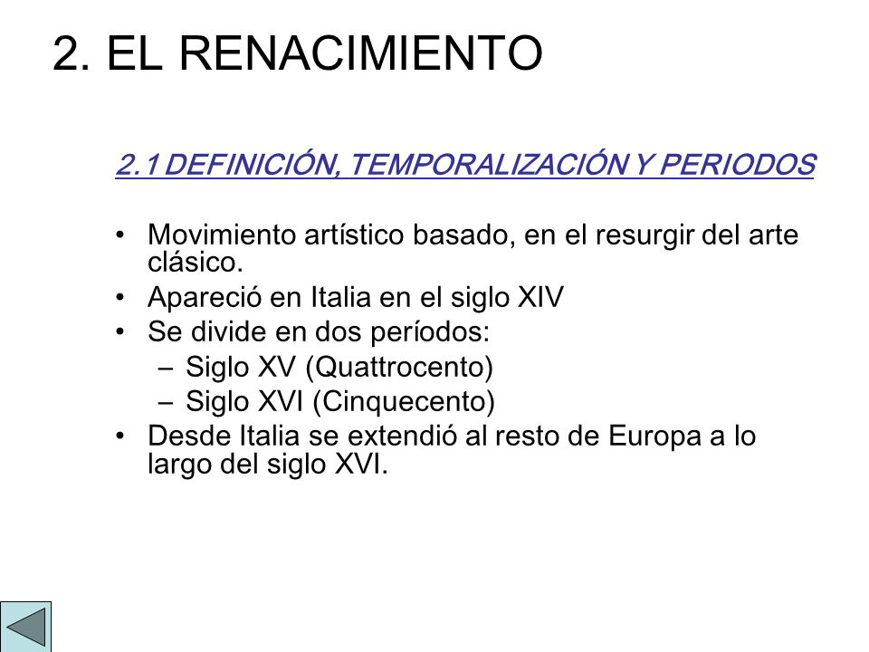 2. EL RENACIMIENTO 2.1 DEFINICIÓN, TEMPORALIZACIÓN Y PERIODOS Movimiento artístico basado, en el resurgir del arte clásico. Apareció en Italia en el s