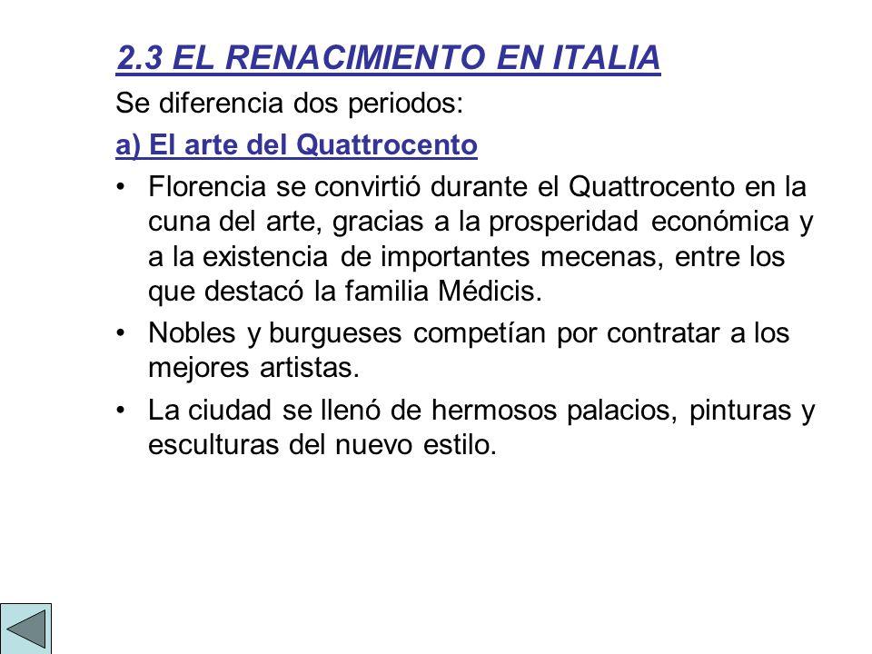 2.3 EL RENACIMIENTO EN ITALIA Se diferencia dos periodos: a) El arte del Quattrocento Florencia se convirtió durante el Quattrocento en la cuna del ar