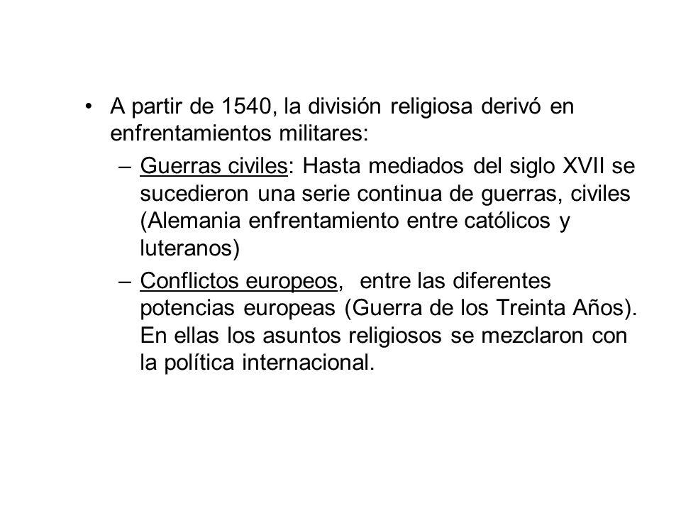 A partir de 1540, la división religiosa derivó en enfrentamientos militares: –Guerras civiles: Hasta mediados del siglo XVII se sucedieron una serie c