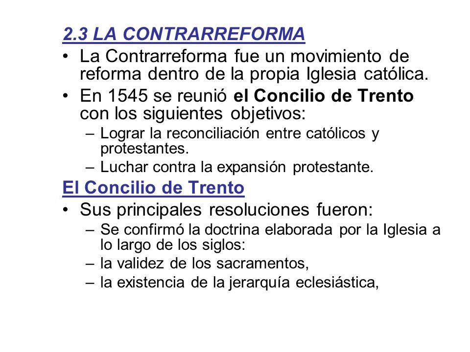 2.3 LA CONTRARREFORMA La Contrarreforma fue un movimiento de reforma dentro de la propia Iglesia católica. En 1545 se reunió el Concilio de Trento con