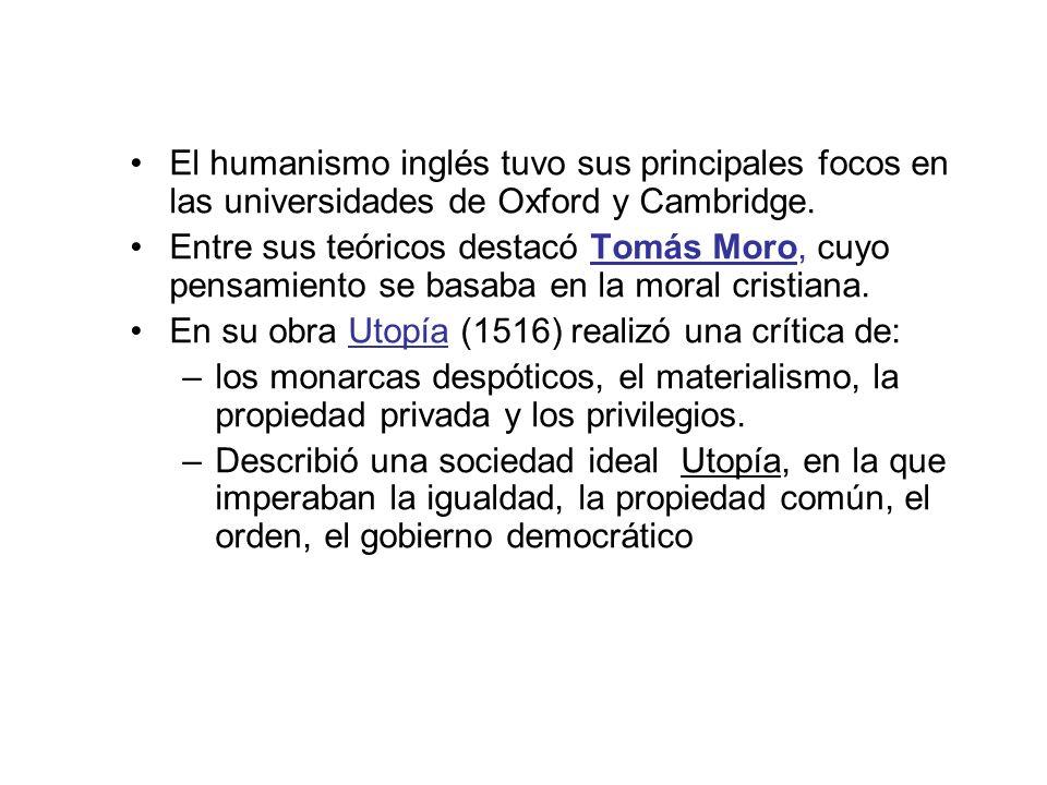El humanismo inglés tuvo sus principales focos en las universidades de Oxford y Cambridge. Entre sus teóricos destacó Tomás Moro, cuyo pensamiento se