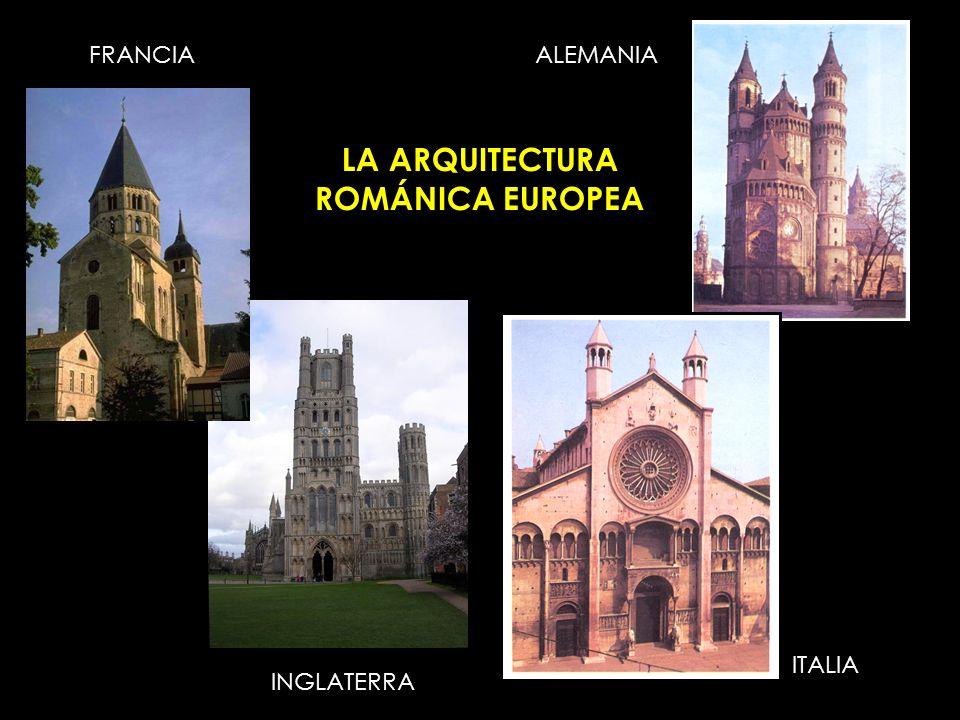 LA ARQUITECTURA ROMÁNICA EUROPEA FRANCIAALEMANIA INGLATERRA ITALIA