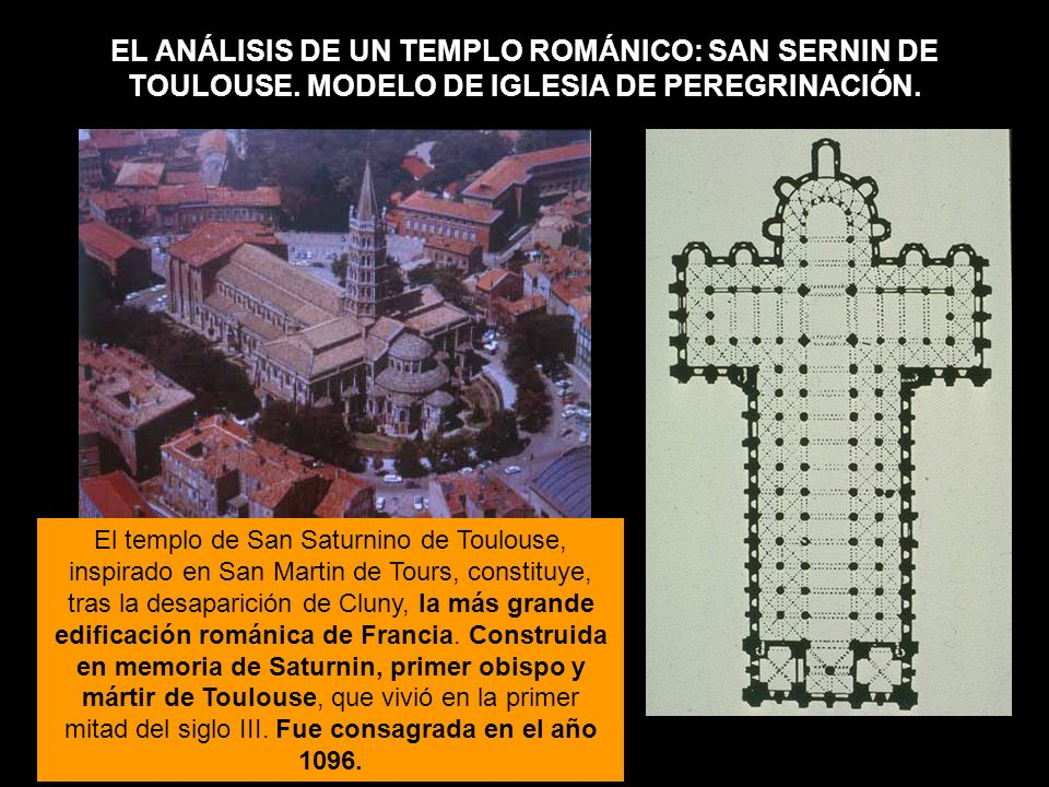 EL ANÁLISIS DE UN TEMPLO ROMÁNICO: SAN SERNIN DE TOULOUSE. MODELO DE IGLESIA DE PEREGRINACIÓN. El templo de San Saturnino de Toulouse, inspirado en Sa