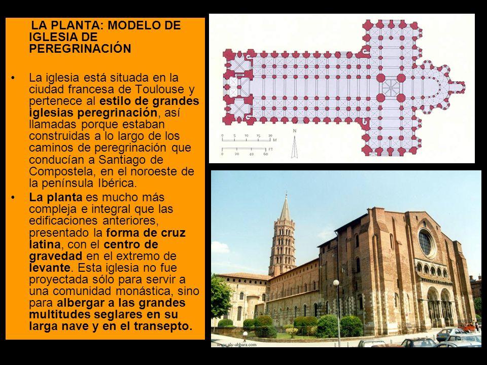 LA PLANTA: MODELO DE IGLESIA DE PEREGRINACIÓN La iglesia está situada en la ciudad francesa de Toulouse y pertenece al estilo de grandes iglesias pere