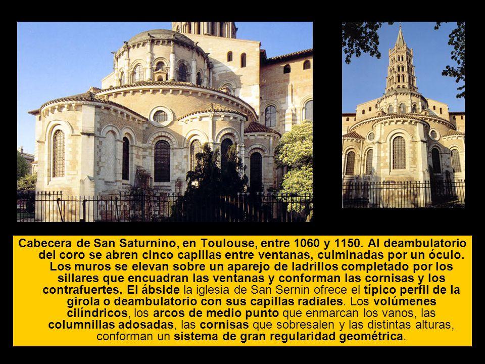 Cabecera de San Saturnino, en Toulouse, entre 1060 y 1150. Al deambulatorio del coro se abren cinco capillas entre ventanas, culminadas por un óculo.