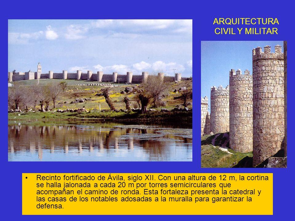 ARQUITECTURA CIVIL Y MILITAR Recinto fortificado de Ávila, siglo XII. Con una altura de 12 m, la cortina se halla jalonada a cada 20 m por torres semi