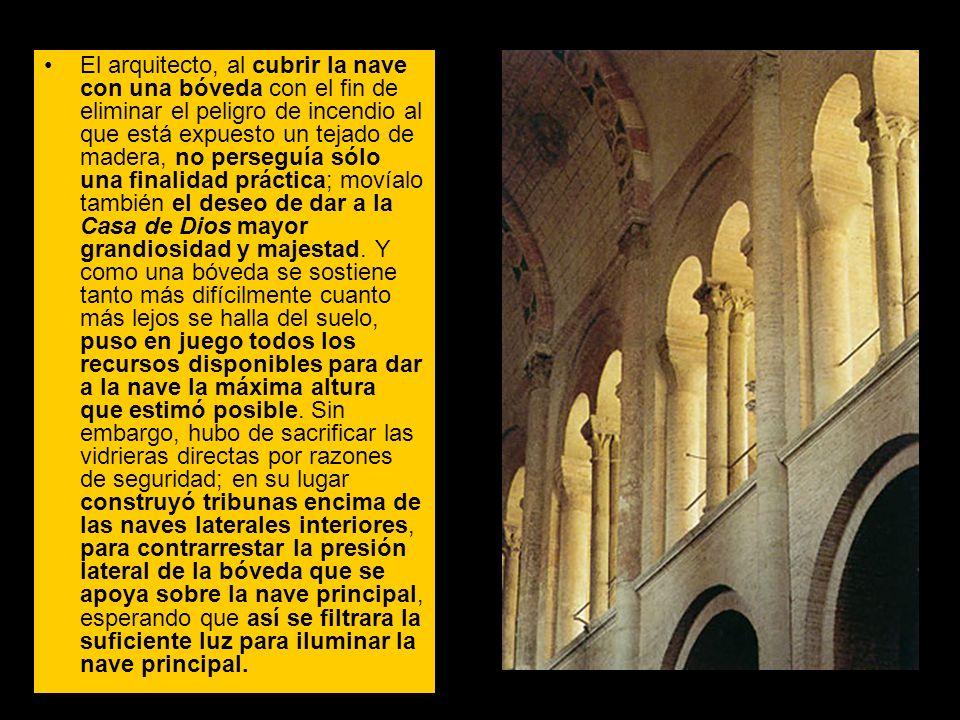 El arquitecto, al cubrir la nave con una bóveda con el fin de eliminar el peligro de incendio al que está expuesto un tejado de madera, no perseguía s