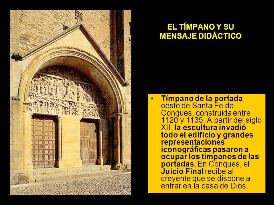EL TÍMPANO Y SU MENSAJE DIDÁCTICO Tímpano de la portada oeste de Santa Fe de Conques, construida entre 1120 y 1135. A partir del siglo XII, la escultu
