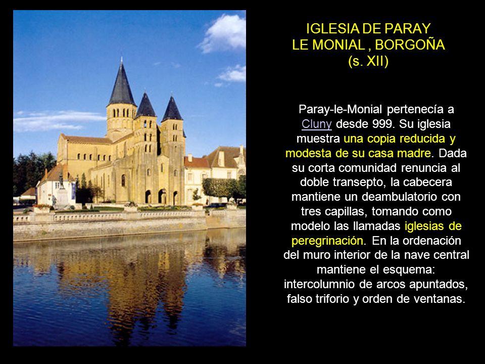 IGLESIA DE PARAY LE MONIAL, BORGOÑA (s. XII) Paray-le-Monial pertenecía a Cluny desde 999. Su iglesia muestra una copia reducida y modesta de su casa