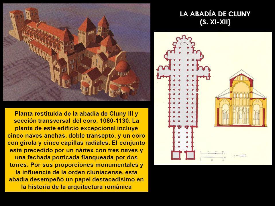 LA ABADÍA DE CLUNY (S. XI-XII) Planta restituida de la abadía de Cluny III y sección transversal del coro, 1080-1130. La planta de este edificio excep