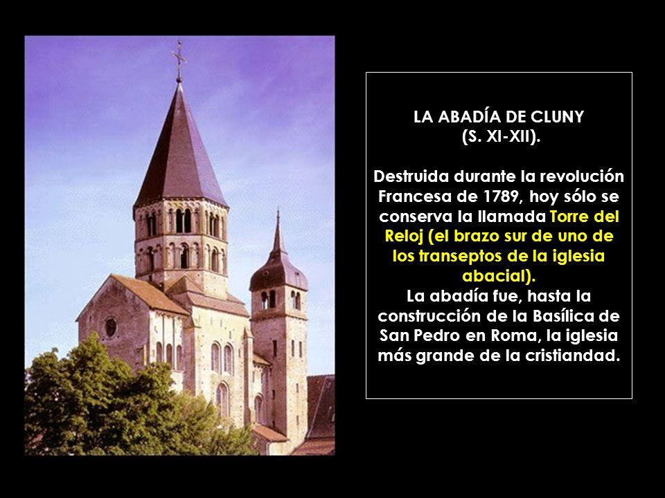 LA ABADÍA DE CLUNY (S. XI-XII). Destruida durante la revolución Francesa de 1789, hoy sólo se conserva la llamada Torre del Reloj (el brazo sur de uno