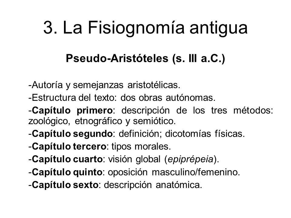 3. La Fisiognomía antigua Pseudo-Aristóteles (s. III a.C.) -Autoría y semejanzas aristotélicas. -Estructura del texto: dos obras autónomas. -Capítulo
